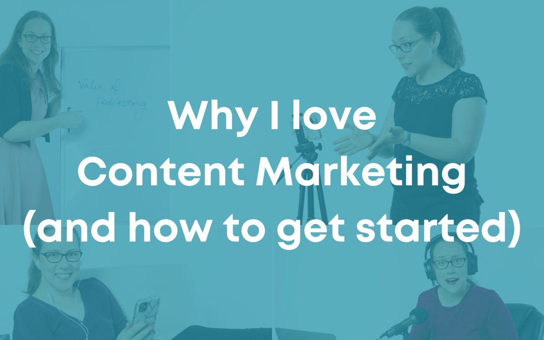 Why I love Content Marketing and how to get started without overwhelm