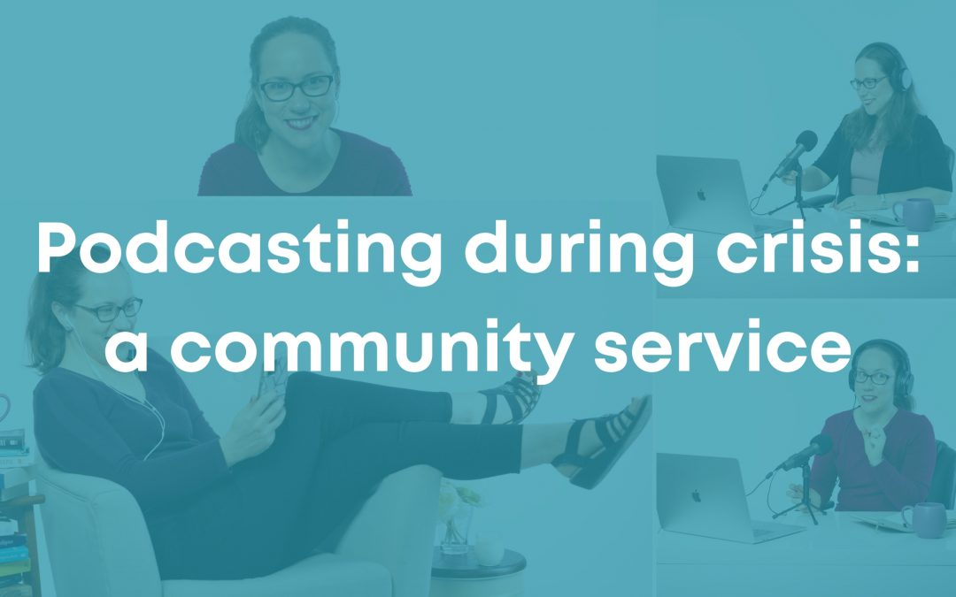 Podcasting during crisis is a Community Service