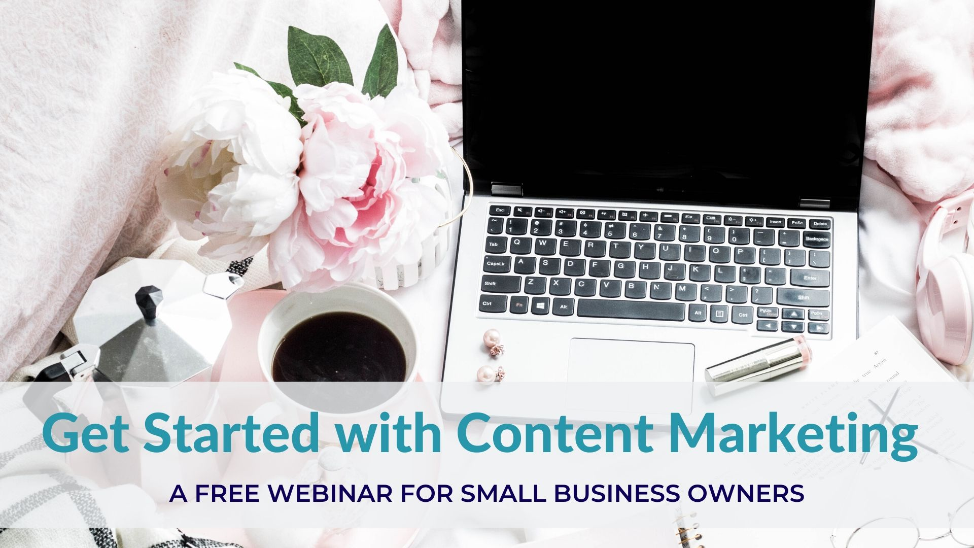 Getting Started with Content Marketing Free Webinar