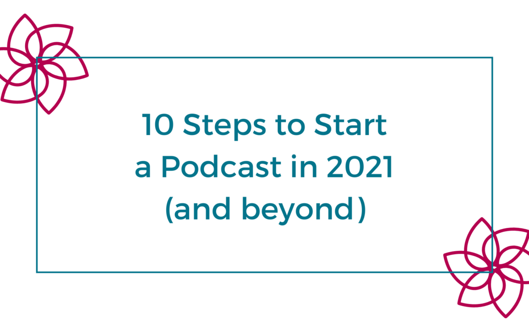 How to Start a Podcast in 2021 in 10 Steps